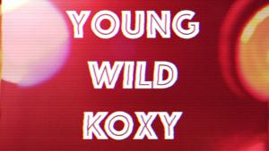 Young, Wild, KOXY
